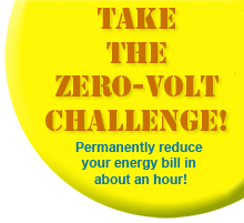 Take the Zero Volt Challenge to Permanently Reduce Energy Use!